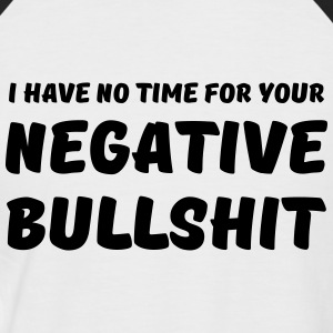 I have no time for your negative bullshit Tee shirts - T-shirt baseball manches courtes Homme