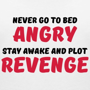 Never go to bed angry T-Shirts - Women's V-Neck T-Shirt