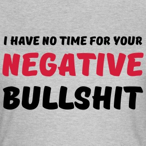 I have no time for your negative bullshit Camisetas - Camiseta mujer