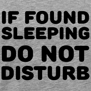 If found sleeping, do not disturb T-Shirts - Men's Premium T-Shirt