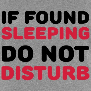 If found sleeping, do not disturb T-Shirts - Women's Premium T-Shirt
