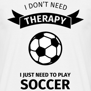 I don't need therapy I just need to play soccer Tee shirts - T-shirt Homme