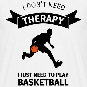 I don't need therapy I just need to play basketbal T-shirts - Mannen T-shirt