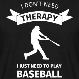 I don't need therapy I just need to play baseball T-shirts - Mannen T-shirt