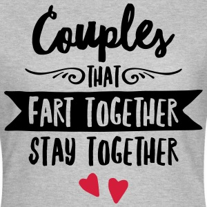 Couples That Fart Together Stay Together T-skjorter - T-skjorte for kvinner