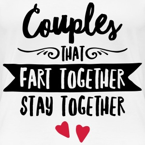 Couples That Fart Together Stay Together T-Shirts - Frauen Premium T-Shirt
