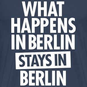 What Happens In Berlin Stays In Berlin T-Shirts - Men's Premium T-Shirt