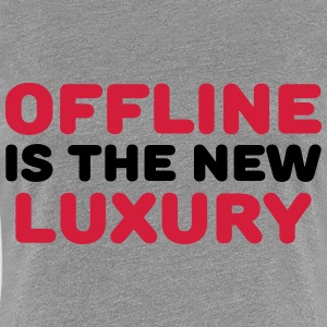 Offline is the new luxury Camisetas - Camiseta premium mujer