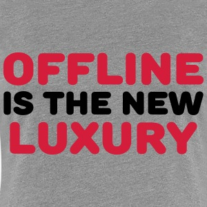 Offline is the new luxury Tee shirts - T-shirt Premium Femme