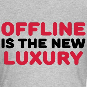 Offline is the new luxury T-Shirts - Women's T-Shirt