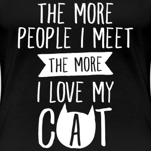 The More People I Meet, The More I Love My Cat T-Shirts - Frauen Premium T-Shirt