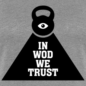 In WOD We Trust T-Shirts - Women's Premium T-Shirt