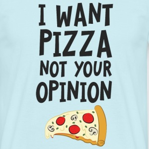 I Want Want Pizza - Not Your Opinion T-Shirts - Men's T-Shirt