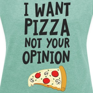 I Want Want Pizza - Not Your Opinion Magliette - Maglietta da donna con risvolti