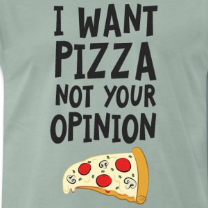 I Want Want Pizza - Not Your Opinion Koszulki - Koszulka męska Premium