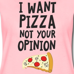 I Want Want Pizza - Not Your Opinion T-Shirts - Frauen Premium T-Shirt