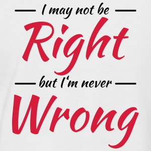 I may not be right, but I'm never wrong T-Shirts - Men's Baseball T-Shirt