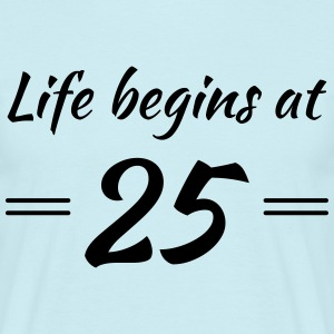 Life begins at 25 T-Shirts - Men's T-Shirt