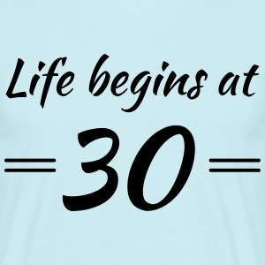 Life begins at 30 T-Shirts - Men's T-Shirt