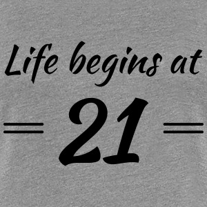 Life begins at 21 T-Shirts - Women's Premium T-Shirt
