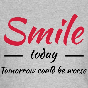 Smile today! Tomorrow could be worse T-Shirts - Women's T-Shirt