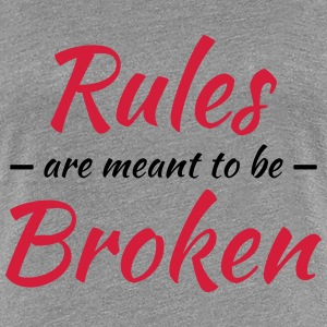 Rules are meant to be broken T-Shirts - Women's Premium T-Shirt