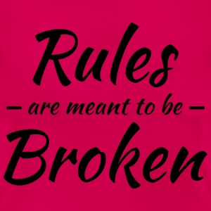 Rules are meant to be broken T-Shirts - Women's T-Shirt