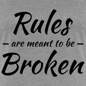 Rules are meant to be broken T-Shirts - Frauen Premium T-Shirt