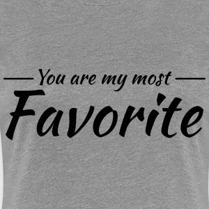 You are my most favorite T-Shirts - Women's Premium T-Shirt