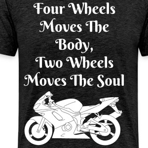Four Wheels Moves The Body, Two Wheels Moves The S - Men's Premium T-Shirt