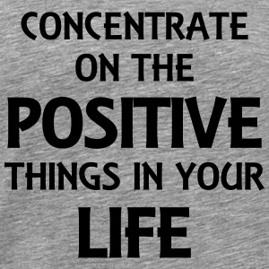 Concentrate on the positive things T-Shirts - Men's Premium T-Shirt