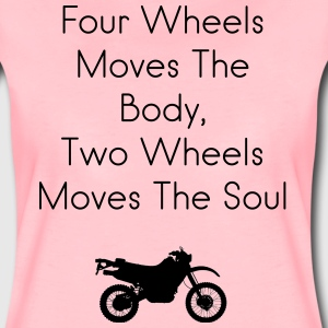 Four Wheels Moves The Body, Two Wheels Moves The S - Women's Premium T-Shirt