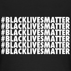 black lives matter T-Shirts - Frauen T-Shirt