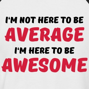 I'm not here to be average T-Shirts - Men's Baseball T-Shirt