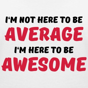 I'm not here to be average T-Shirts - Women's V-Neck T-Shirt