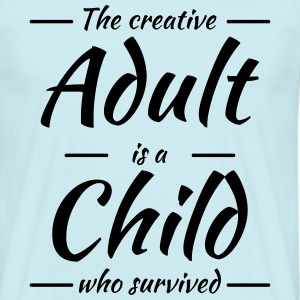 The creative adult is a child who survived T-Shirts - Men's T-Shirt