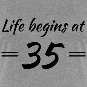 Life begins at 35 T-Shirts - Women's Premium T-Shirt