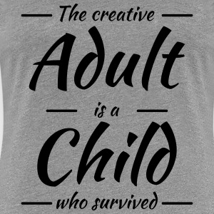 The creative adult is a child who survived T-Shirts - Frauen Premium T-Shirt