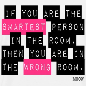 Smartest Person ... Wrong Room - by MEOW. T-Shirts - Men's Premium T-Shirt