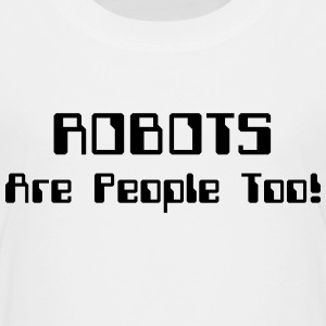 ROBOTS Are People Too! Shirts - Kids' Premium T-Shirt