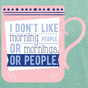 I don´t like morning people or mornings or people - Frauen T-Shirt mit gerollten Ärmeln