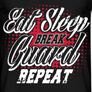 eat sleep break guard repeat T-Shirts - Männer T-Shirt