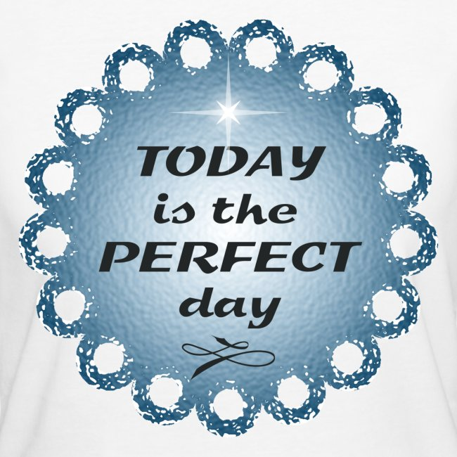 Tshirt en coton Bio Today is the perfect day