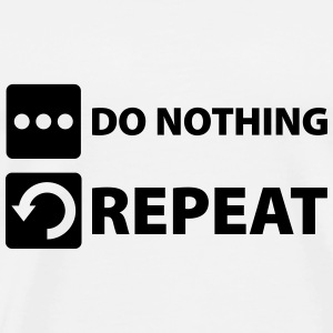 do nothing and repeat T-Shirts - Männer Premium T-Shirt
