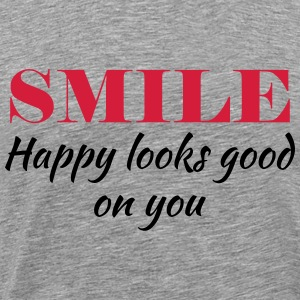 Smile! Happy looks good on you T-Shirts - Männer Premium T-Shirt