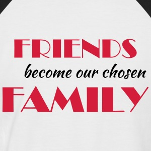 Friends become our chosen family T-Shirts - Männer Baseball-T-Shirt