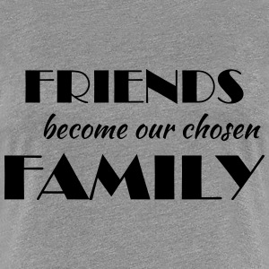Friends become our chosen family Camisetas - Camiseta premium mujer