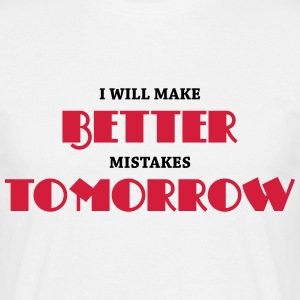 I will make better mistakes tomorrow T-Shirts - Men's T-Shirt