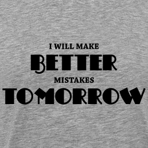 I will make better mistakes tomorrow T-shirts - Mannen Premium T-shirt
