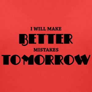 I will make better mistakes tomorrow T-Shirts - Women's V-Neck T-Shirt